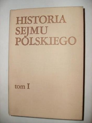 Okładka książki Historia sejmu polskiego. T. 1. Do schyłku szlacheckiej Rzeczypospolitej