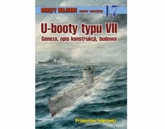 Okładka książki U-booty typu VII. Geneza, opis konstrukcji, budowa