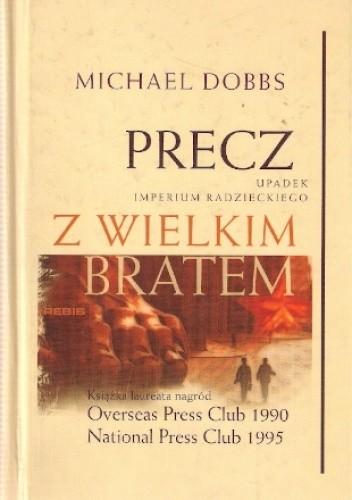 Okładka książki Precz z Wielkim Bratem. Upadek imperium radzieckiego
