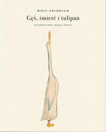Okładka książki Gęś, śmierć i tulipan