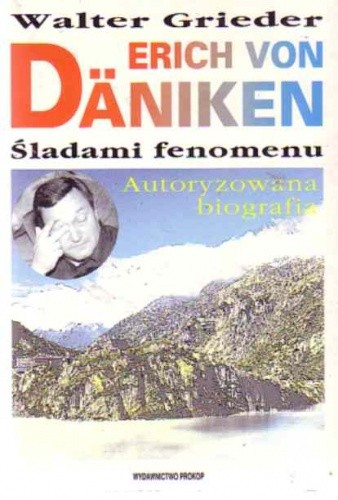 Okładka książki Erich von Däniken : śladami fenomenu : autoryzowana biografia ze zdjęciami archiwalnymi