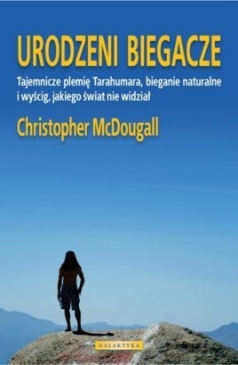 Okładka książki Urodzeni Biegacze. Tajemnicze plemię Tarahumara, bieganie naturalne i wyścig, jakiego świat nie widział.