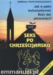 Okładka książki Seks po chrześcijańsku. Jak w pełni wykorzystywać Boży dar płciowości?