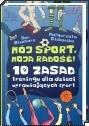 Okładka książki Mój sport, moja radość! : 10 zasad treningu dla dzieci uprawiających sport