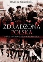 Zdradzona Polska. Napaść Niemiec i Związku Sowieckiego na Polskę w 1939 roku