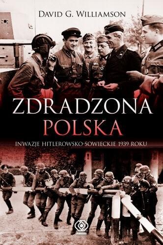 Okładka książki Zdradzona Polska. Napaść Niemiec i Związku Sowieckiego na Polskę w 1939 roku