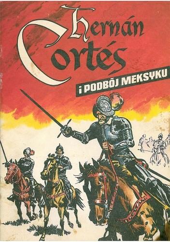 Okładka książki Hernán Cortés i podbój Meksyku