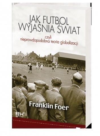Okładka książki Jak futbol wyjaśnia świat, czyli nieprawdopodobna teoria globalizacji