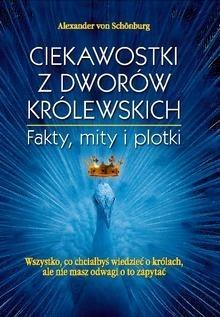 Okładka książki Ciekawostki z dworów królewskich : fakty, mity i plotki : wszystko, co chciałbyś wiedzieć o królach, ale nie masz odwagi o to zapytać