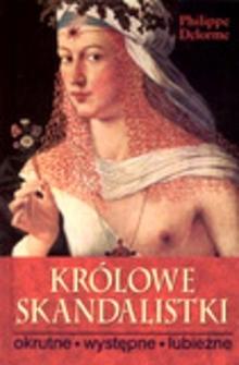Okładka książki Królowe skandalistki: okrutne, występne, lubieżne