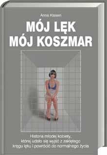 Okładka książki Mój lęk, mój koszmar: Historia młodej kobiety, której udało się wyjść z zaklętego kręgu lęku i powrócić do normalnego życia