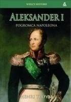 Aleksander I. Pogromca Napoleona