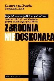 Okładka książki Zbrodnia niedoskonała. Największe zagadki kryminalne ostatnich lat rozwiązane przez polskiego profilera