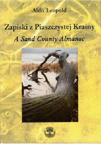 Okładka książki Zapiski z Piaszczystej Krainy. A Sand County Almanac