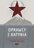 Oprawcy z Katynia. Rosyjski dziennikarz na tropie zbrodniarzy