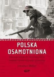 Okładka książki Polska osamotniona. Dlaczego Wielka Brytania zdradziła swojego najwierniejszego sojusznika