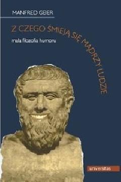 Okładka książki Z czego śmieją się mądrzy ludzie : mała filozofia humoru