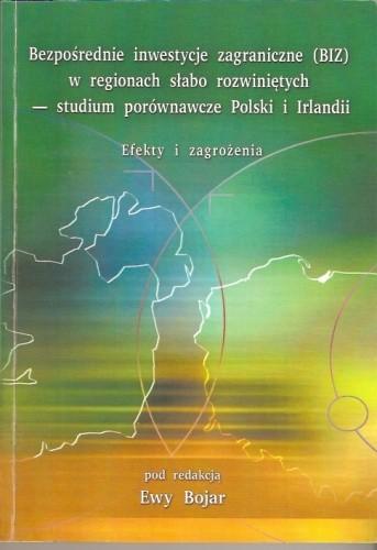 Okładka książki Bezpośrednie inwestycje zagraniczne (BIZ) w regionach słabo rozwiniętych - studium porównawcze Polski i Irlandii. Efekty i zagrożenia