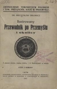 Okładka książki Ilustrowany przewodnik po Przemyślu i okolicy : z planem miasta, mapką okolicy i 63 ilustracyami w tekście