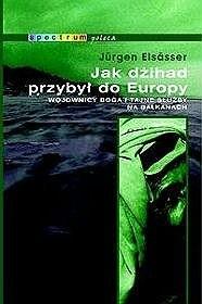 Okładka książki Jak Dżihad przybył do Europy. Wojownicy Boga i tajne służby na Bałkanach
