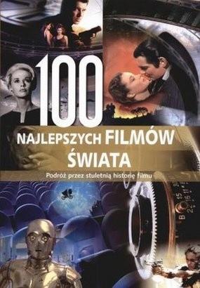 Okładka książki 100 najlepszych filmów świata. Podróż przez stuletnią historię filmu