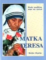 Okładka książki Matka Teresa: Kiedy modlitwa staje się życiem