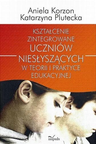 Okładka książki Kształcenie zintegrowane uczniów niesłyszących w teorii i praktyce edukacyjnej