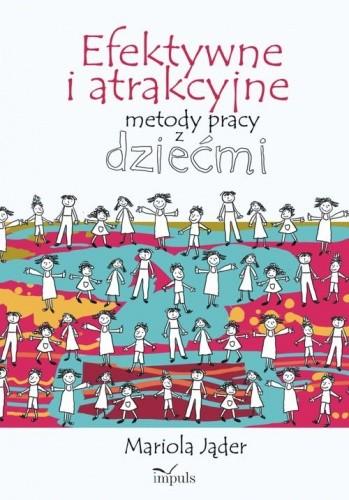 Okładka książki Efektywne i atrakcyjne metody pracy z dziećmi