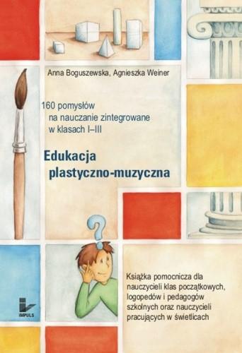Okładka książki Edukacja plastyczno-muzyczna - 160 pomysłów na nauczanie zintegrowane w klasach I-III