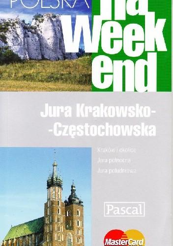 Okładka książki Polska na weekend. Jura Krakowsko - Częstochowska