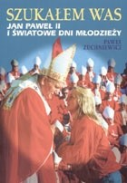 Okładka książki Szukałem was. Jan Paweł II i Światowe Dni Młodzieży