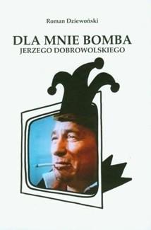 Okładka książki Dla mnie bomba Jerzego Dobrowolskiego