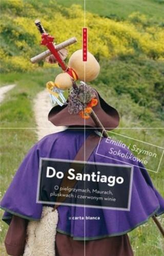Okładka książki Do Santiago. O pielgrzymach, Maurach, pluskwach i czerwonym winie