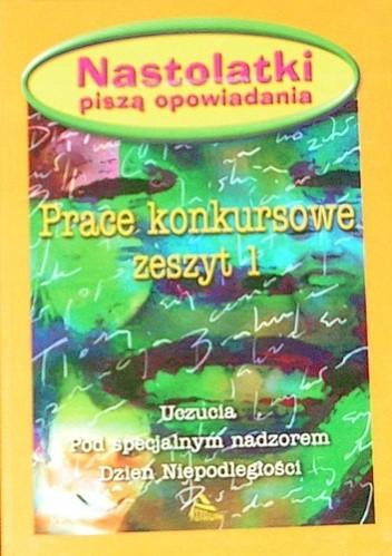 Okładka książki Nastolatki piszą opowiadania: Uczucia, Pod specjalnym nadzorem, Dzień Niepodległości
