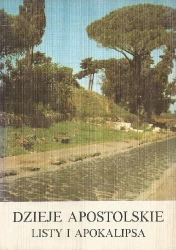 Okładka książki Dzieje Apostolskie oraz Listy i Apokalipsa. O początkach Kościoła