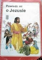 Powiedz mi o Jezusie
