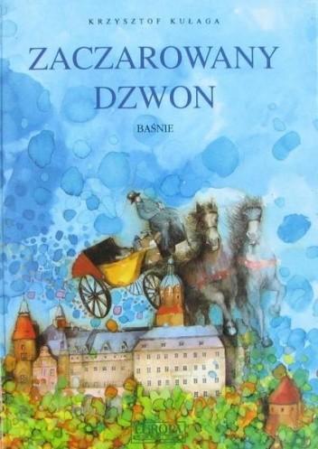 Okładka książki Zaczarowany dzwon : baśnie zamku Książ