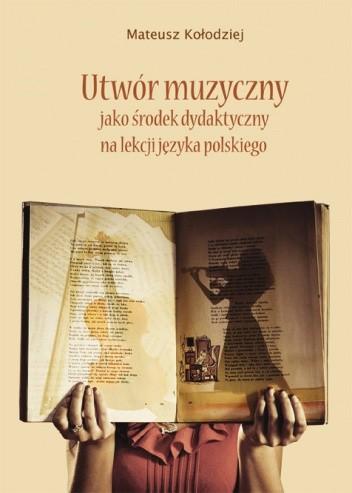 Okładka książki Utwór muzyczny jako środek dydaktyczny na lekcji języka polskiego