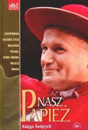 Okładka książki Nasz Papież. Historia życia Karola Wojtyły