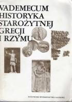 Vademecum historyka starożytnej Grecji i Rzymu. Tom I