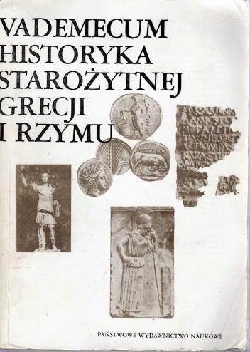 Okładka książki Vademecum historyka starożytnej Grecji i Rzymu. Tom I