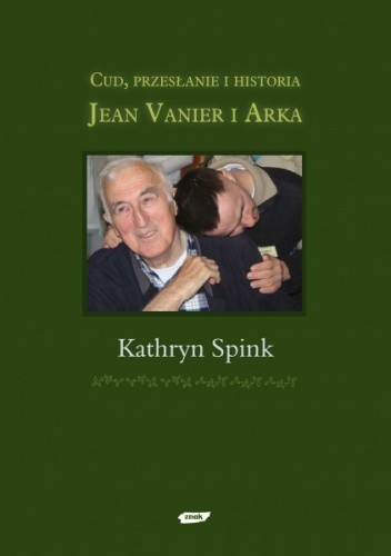 Okładka książki Jean Vanier i Arka. Cud, przesłanie i historia