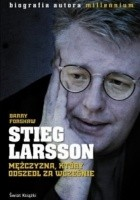 Stieg Larsson. Mężczyzna, który odszedł za wcześnie