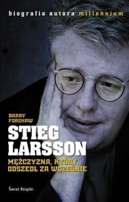 Okładka książki Stieg Larsson. Mężczyzna, który odszedł za wcześnie