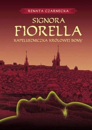 Okładka książki Signora Fiorella. Kapeluszniczka Królowej Bony