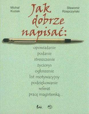 Okładka książki Jak dobrze napisać: opowiadanie podanie streszczenie życiorys...