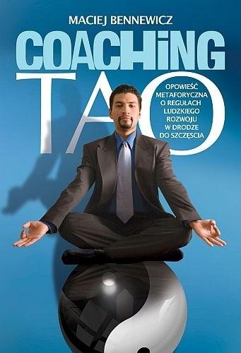 Okładka książki Coaching Tao. Opowieść metaforyczna o regułach ludzkiego rozwoju w drodze do szczęścia.