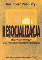 Okładka książki Resocjalizacja. Teoretyczne podstawy oraz przykłady programów oddziaływań