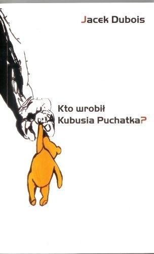 Okładka książki Kto wrobił Kubusia Puchatka?