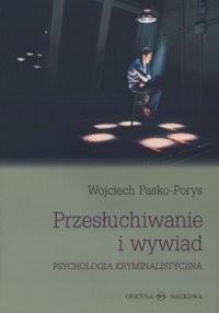 Okładka książki Przesłuchiwanie i wywiad. Psychologia kryminalistyczna
